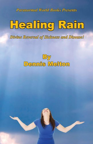 Healing Rain - Divine Reversal of Sickness and Disease: Dennis Melton