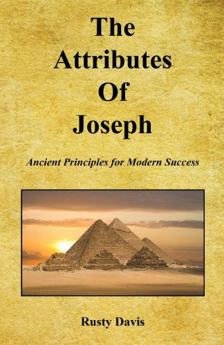 The Attributes of Joseph - Ancient Principles for Modern Success: Davis, Rusty