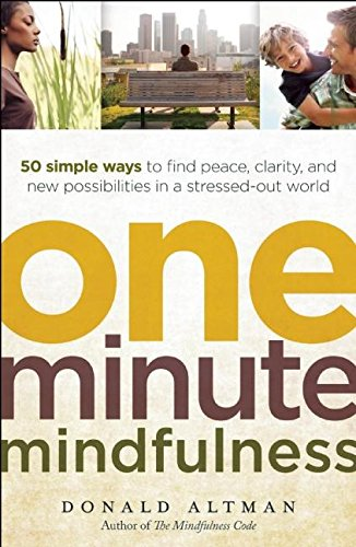 9781608680306: One-Minute Mindfulness: 50 Simple Ways to Find Peace, Clarity, and New Possibilities in a Stressed-Out World