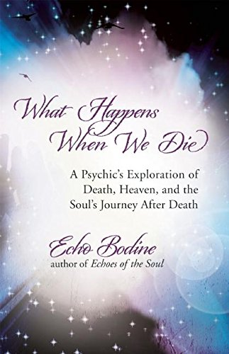 9781608680351: What Happens When We Die: A Psychic's Exploration of Death, Heaven, and the Soul's Journey After Death