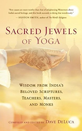 Sacred Jewels of Yoga: Wisdom from India`s Beloved Scriptures, Teachers, Masters, and Monks: Dave ...