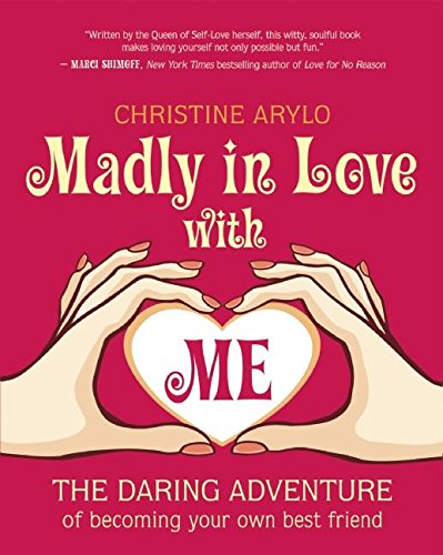 9781608680658: Madly in Love with ME: The Daring Adventure of Becoming Your Own Best Friend