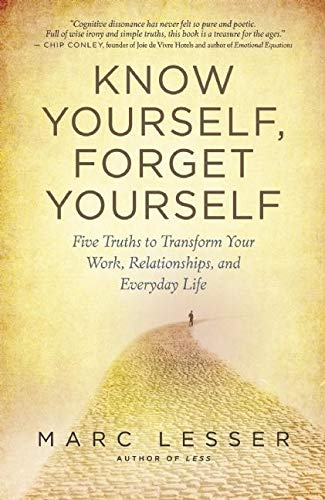 9781608680818: Know Yourself, Forget Yourself: The Paradoxical Path to Increasing Effectiveness, Awakening Joy, and Discovering Your Life's Purpose