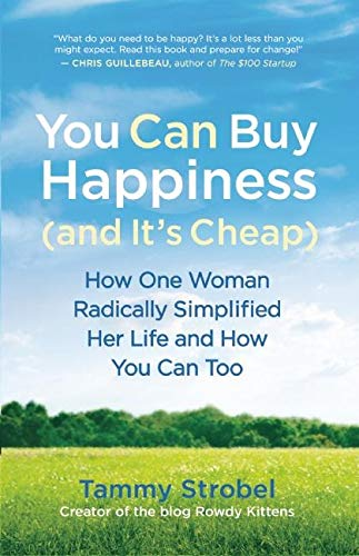 9781608680832: You Can Buy Happiness (and It's Cheap): How One Woman Radically Simplified Her Life and How You Can Too