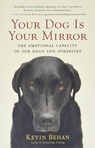 9781608680887: Your Dog Is Your Mirror: The Emotional Capacity of Our Dogs and Ourselves