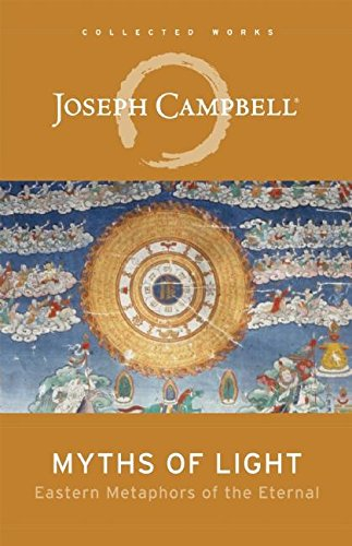 9781608681099: Myths of Light: Eastern Metaphors of the Eternal (The Collected Works of Joseph Campbell)