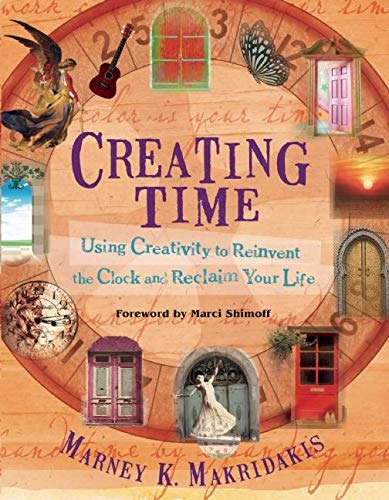 9781608681112: Creating Time: Using Creativity to Reinvent the Clock and Reclaim Your Life