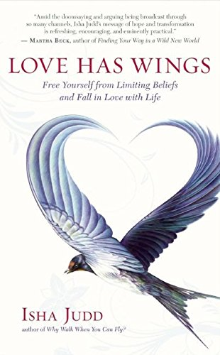 Love Has Wings: Free Yourself from Limiting: Isha