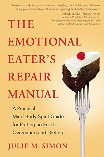 The Emotional Eater's Repair Manual: A Practical Mind-Body-Spirit Guide for Putting an End to Ove...