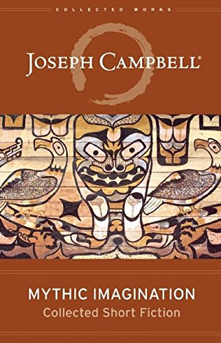 9781608681532: Mythic Imagination: Collected Short Fiction (The Collected Works of Joseph Campbell)