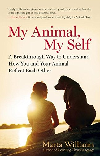 9781608681693: My Animal, My Self: A Breakthrough Way to Understand How You and Your Animal Reflect Each Other