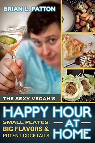 9781608681945: The Sexy Vegan's Happy Hour at Home: Small Plates, Big Flavors, and Potent Cocktails