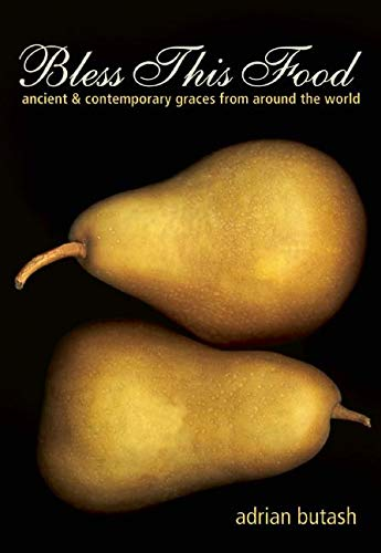 9781608682140: Bless This Food: Ancient and Contemporary Graces from Around the World
