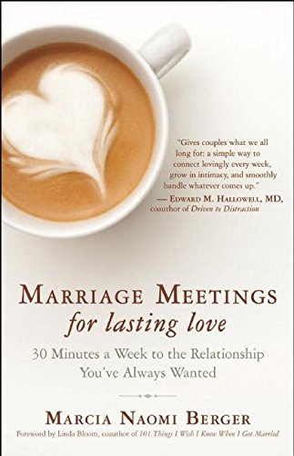 Marriage Meetings for Lasting Love: 30 Minutes a Week to the Relationship You've Always Wanted...