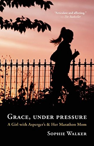 9781608682256: Grace, Under Pressure: A Girl with Asperger's and Her Marathon Mom