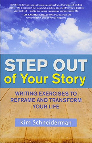 Step Out of Your Story: Writing Exercises to Reframe and Transform Your Life: Schneiderman, Kim
