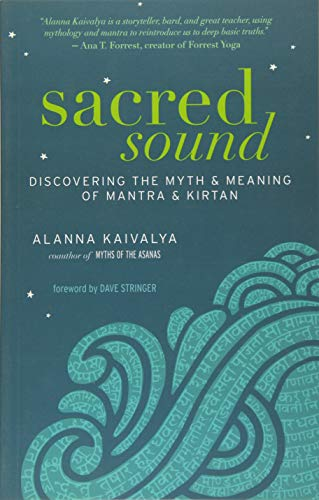 9781608682430: Sacred Sound: Discovering the Myth & Meaning of Mantra & Kirtan