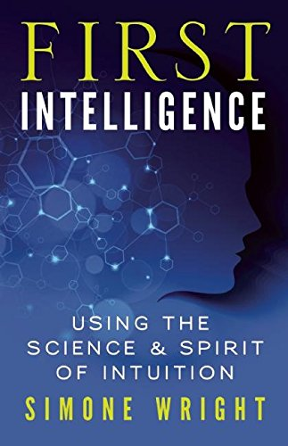 First Intelligence : Using the Science and: Simone Wright