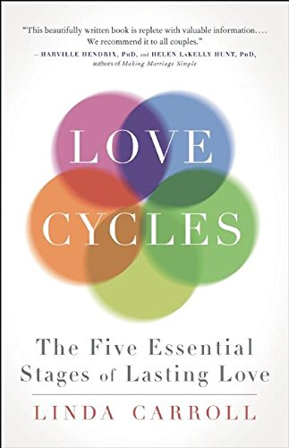 Love Cycles: The Five Essential Stages of Lasting Love: Linda Carroll