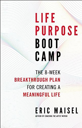 9781608683062: Life Purpose Boot Camp: The 8-Week Breakthrough Plan for Creating a Meaningful Life