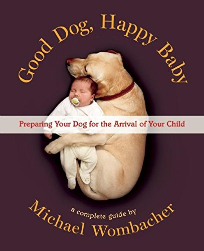 9781608683499: Good Dog, Happy Baby: Preparing Your Dog for the Arrival of Your Child