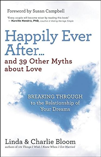 9781608683949: Happily Ever After...and 39 Other Myths about Love: Breaking Through to the Relationship of Your Dreams