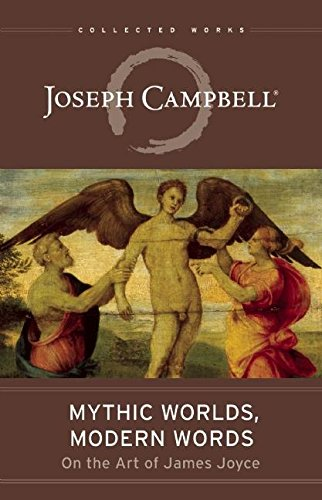 9781608684175: Mythic Worlds, Modern Words: Joseph Campbell on the Art of James Joyce : the Collected Works of Joseph Campbell (Collected Works/Joseph Campbel)