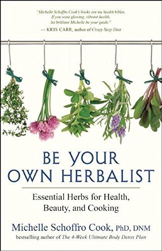 9781608684243: Be Your Own Herbalist: Essential Herbs for Health, Beauty, and Cooking