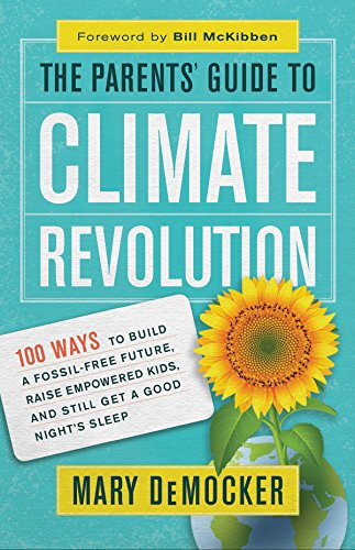 9781608684816: The Parents' Guide to Climate Revolution: 100 Ways to Build a Fossil-Free Future, Raised Empowered Kids, and Still Get a Good Night's Sleep: 100 Ways ... Kids, and Still Get a Good Night's Sleep
