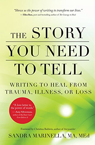 9781608684830: The Story You Need to Tell: Writing to Heal from Trauma, Illness, or Loss