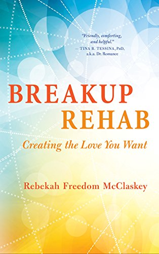 9781608684892: Breakup Rehab: Creating the Love You Want