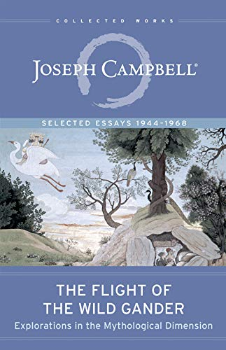 9781608685318: The Flight of the Wild Gander: Explorations in the Mythological Dimension. Selected Essays 1944-1968 (The Collected Works of Joseph Campbell)