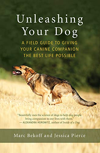 9781608685424: Unleashing Your Dog: A Field Guide to Giving Your Canine Companion the Best Life Possible