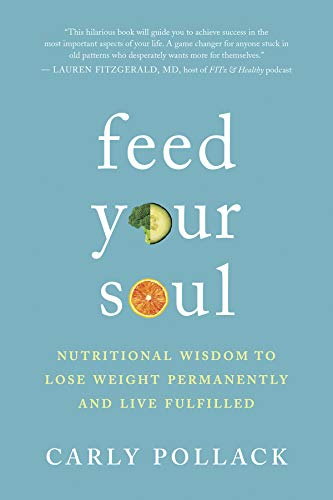 9781608685783: Feed Your Soul: Nutritional Wisdom to Lose Weight Permanently and Live Fulfilled