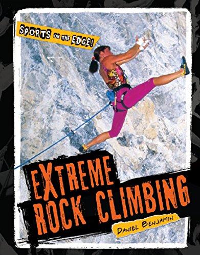 Extreme Rock Climbing (Sports on the Edge!): Benjamin, Daniel