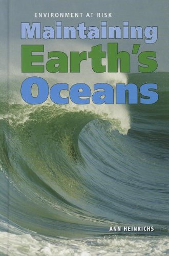 9781608704798: Maintaining Earth's Oceans (Environment at Risk)