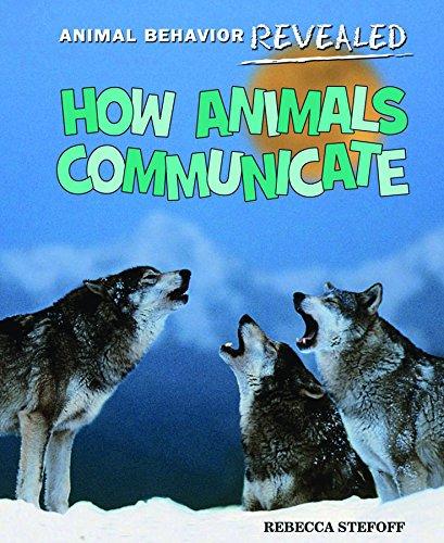 How Animals Communicate (Animal Behavior Revealed): Stefoff, Rebecca