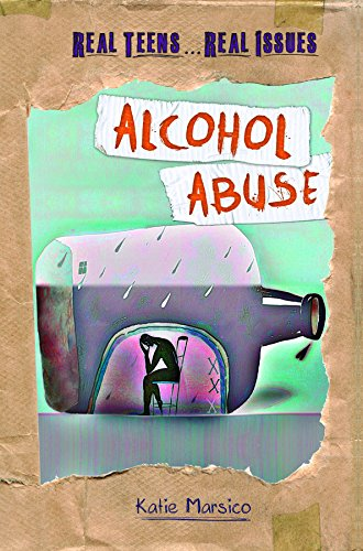 Alcohol Abuse (Real Teens.Real Issues): Marsico, Katie
