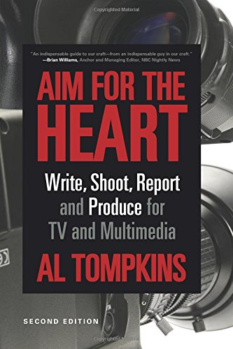 9781608716746: Aim for the Heart: Write, Shoot, Report and Produce for TV and Multimedia