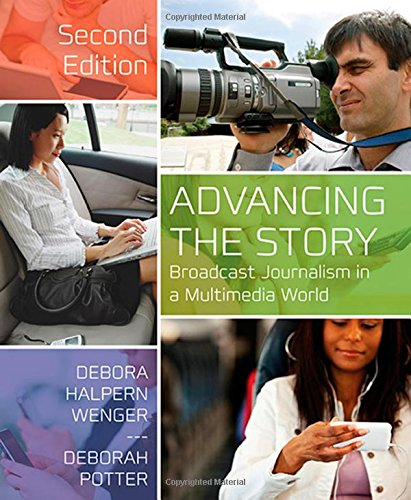 9781608717149: Advancing the Story: Broadcast Journalism in a Multimedia World