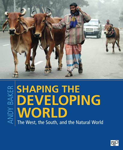 Shaping the Developing World: The West, the: Baker, Andy