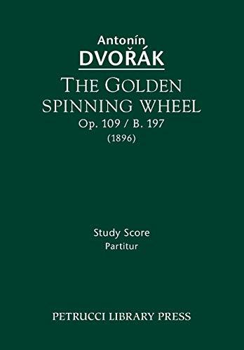 9781608741090: The Golden Spinning Wheel, Op. 109 / B. 197: Study Score
