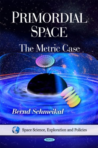 Primordial Space (Space Science, Exploration and Policies): Schmeikal, Bernd