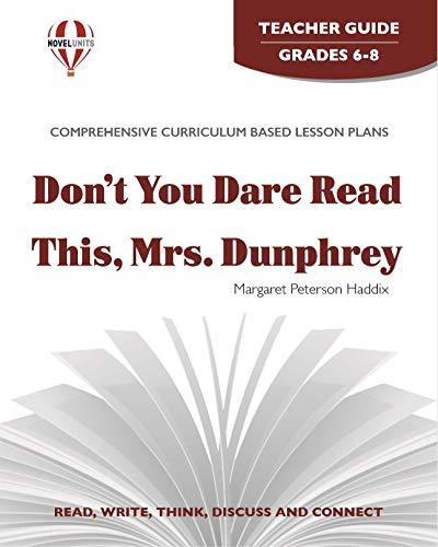 Don't You Dare Read This, Mrs. Dunphrey - Teacher Guide by Novel Units, Inc.: Novel Units/ Inc...