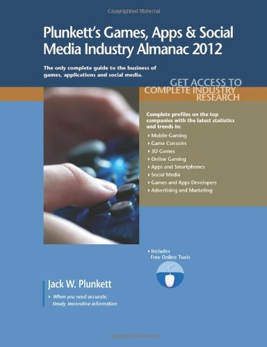 Plunkett's Games, Apps and Social Media Industry Almanac 2012: Gaming Industry Market Research...