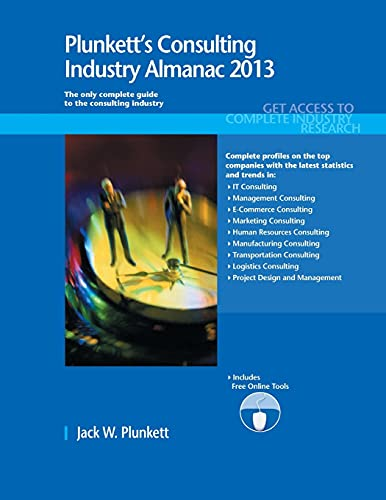 9781608797059: Plunkett's Consulting Industry Almanac 2013: Consulting Industry Market Research, Statistics, Trends & Leading Companies