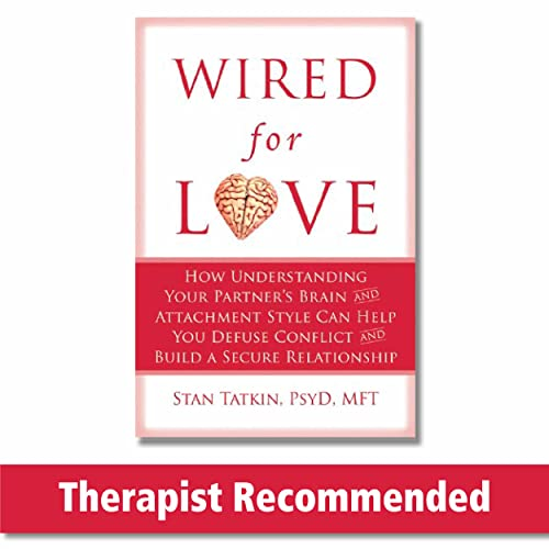 9781608820580: Wired for Love: How Understanding Your Partner's Brain and Attachment Style Can Help You Defuse Conflict and Build a Secure Relationship