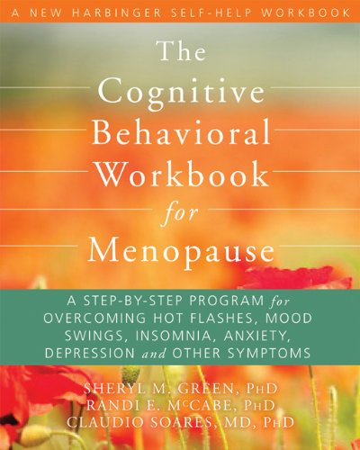 9781608821105: The Cognitive Behavioral Workbook for Menopause: A Step-by-Step Program for Overcoming Hot Flashes, Mood Swings, Insomnia, Anxiety, Depression, and Other Symptoms (New Harbinger Self-Help Workbook)