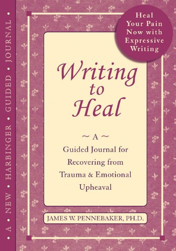 9781608821259: Writing to Heal: A Guided Journal for Recovering from Trauma and Emotional Upheaval