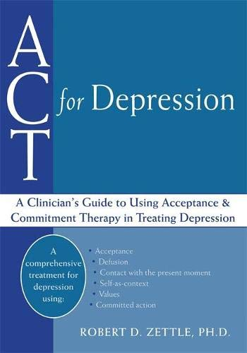9781608821266: ACT For Depression: A Clinician's Guide to Using Acceptance & Commitment Therapy in Treating Depression